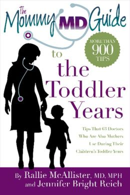 The Mommy MD Guide to the Toddler Years: More Than 900 Tips That 62 Doctors Who Are Also Mothers Use During Their Children's Toddler Years