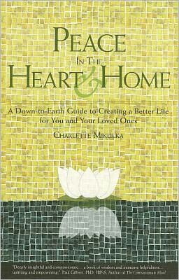Peace in the Heart and Home: A Down-to-Earth Guide to Creating a Better Life for You and Your Loved Ones