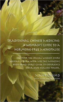 Traditional Chinese Medicine: A Woman's Guide to a Hormone-Free Menopause