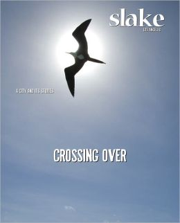 Slake: Los Angeles, A City and Its Stories, No. 2: Crossing Over