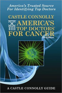 Castle Connolly America's Top Doctors for Cancer, 7th Edition