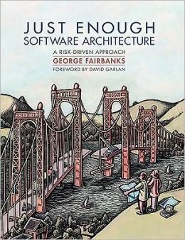Just Enough Software Architecture, A Risk-Driven Approach