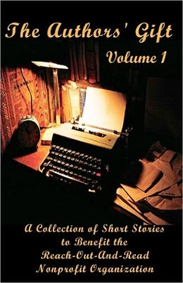 The Authors' Gift, Volume 1: A Collection of Short Stories to Benefit the Reach-Out-And-Read Nonprofit Organization
