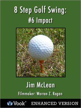 8 Step Golf Swing: #6 Impact (Enhanced Edition)