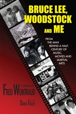 Bruce Lee, Woodstock And Me: From The Man Behind A Half-Century of Music, Movies and Martial Arts