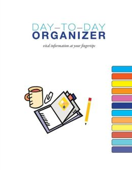 Day-To-Day ORGANIZER: Vital Information At Your Fingertips