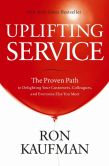 Book Cover Image. Title: Uplifting Service:  The Proven Path to Delighting Your Customers, Colleagues, and Everyone Else You Meet, Author: Ron Kaufman