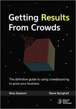 Getting Results from Crowds: The definitive guide to using crowdsourcing to grow your Business