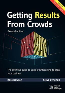 Getting Results from Crowds: The Definitive Guide to Using Crowdsourcing to Grow Your Business: Second Edition
