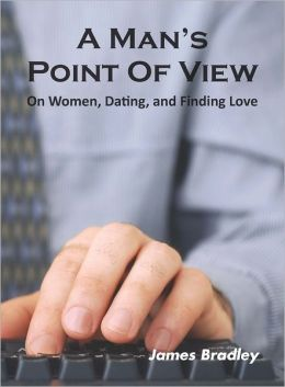 A Man's Point of View: On Women, Dating, and Finding Love