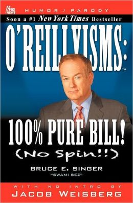 O'REILLYISMS: 100% Pure Bill! (No Spin!!)