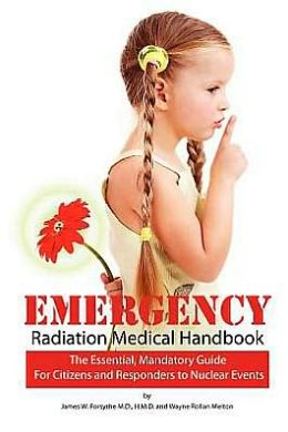 Emergency Radiation Medical Handbook: The Essential, Mandatory Guide for Citizens and Responders to Nuclear Events