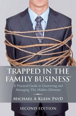Trapped in the Family Business®: A practical guide to uncovering and managing this hidden Dilemma