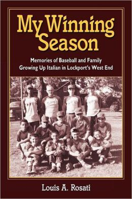 My Winning Season.Memories of Baseball and Family Growing Up Italian in Lockport's West End