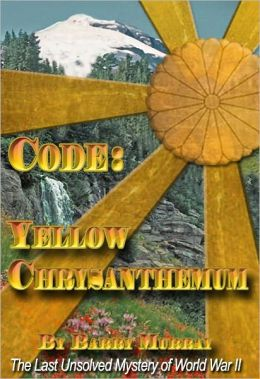 Code: Yellow Chrysanthemum: A World War II Espionage Adventure Novel