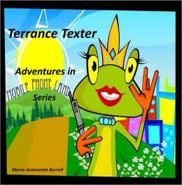 Adventures in Mobile Phone Land with Terrance Texter: Mobile Phone Land- Terrance Texter