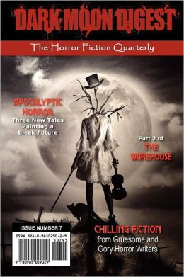 Dark Moon Digest - Issue #7: The Horror Fiction Quarterly