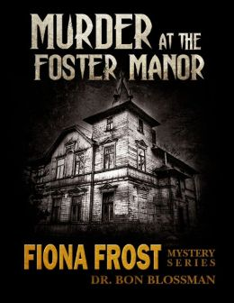 Fiona Frost: Murder at the Foster Manor - Case File 206