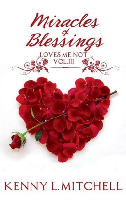 Loves Me Not Volume 3: Miracles & Blessings