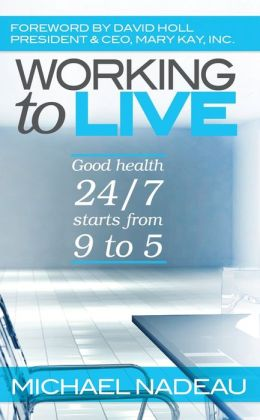 Working to Live: Good Health 24/7 Starts From 9 to 5