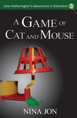 A Game of Cat and Mouse: Jane Hetherington's Adventures in Detection: 3
