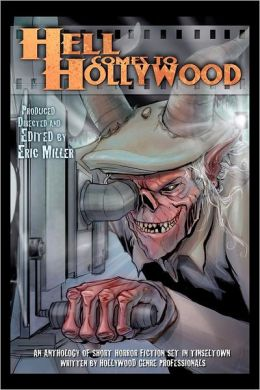 Hell Comes to Hollywood: An Anthology of Short Horror Fiction Set in Tinseltown Written by Hollywood Genre Professionals