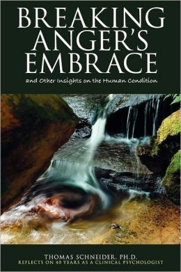 Breaking Anger's Embrace And Other Insights On The Human Condition