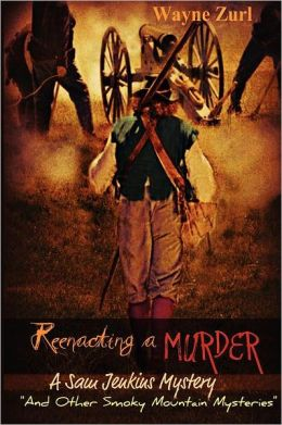 Reenacting a Murder: And Other Smoky Mountain Mysteries and Other Smoky Mountain Mysteries and Other Smoky Mountain Mysteries