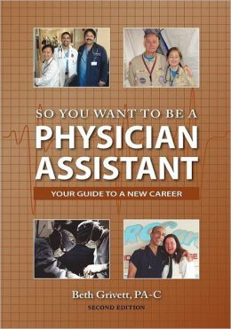 So You Want to Be A Physician Assistant: Second Edition