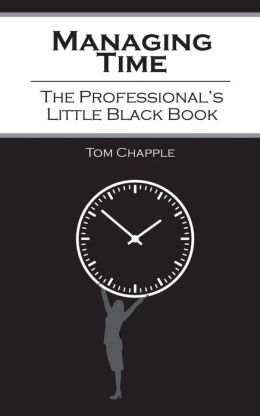 Managing Time: The Professional's Little Black Book