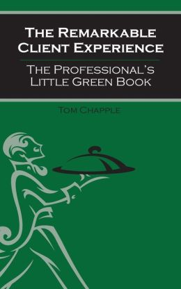 The Remarkable Client Experience: The Professional's Little Green Book