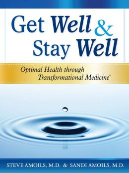 Get Well and Stay Well: Optimal Health Through Transformational Medicine