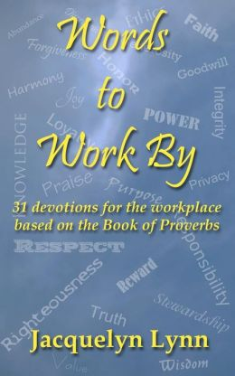 Words to Work By: 31 Devotions for the Workplace Based on the Book of Proverbs