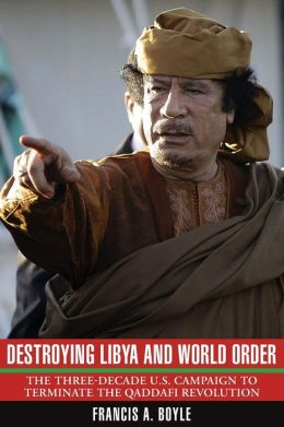 Destroying Libya and World Order: The Three-Decade U.S. Campaign to Terminate the Qaddafi Revolution