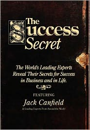The Success Secret: The World's Leading Experts Reveal Their Secrets for Success in Business and Life