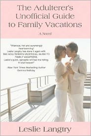 The Adulterer's Unofficial Guide to Family Vacations: A Novel
