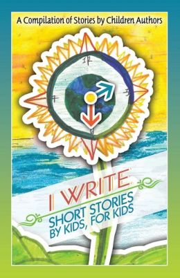 I Write Short Stories by Kids for Kids