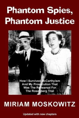 Phantom Spies, Phantom Justice: How I Survived McCarthyism and My Prosecution That Was the Rehearsal for the Rosenberg Trial -- Updated Edition