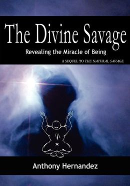 The Divine Savage: Revealing the Miracle of Being