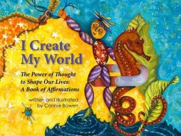 I Create My World: The Power of Thought to Shape Our Lives: A Book of Affirmations