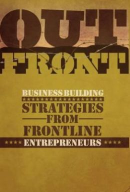 Out Front: Business Building Strategies from Frontline Entreprenuers