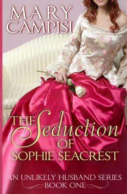 The Seduction of Sophie Seacrest: An Unlikely Husband, Book 1