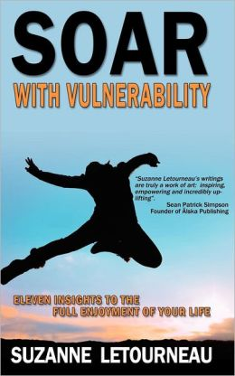 Soar with Vulnerability - Eleven Insights to the Full Enjoyment of Your Life
