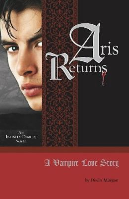 Aris Returns: A Vampire Love Story (Infinity Diaries Trilogy Series #1)