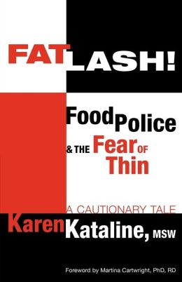 Fatlash: Food Police and the Fear of Thin--A Cautionary Tale