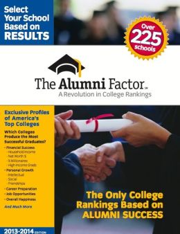 The Alumni Factor: A Revolution in College Rankings (2013-2014 Edition)