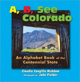 A, B, See Colorado: An Alphabet Book of the Centennial State