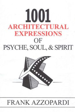 1001 Architectural Expressions Of Psyche, Soul, & Spirit