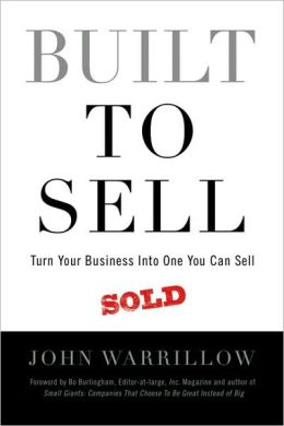 Built to Sell: Turn Your Business into One You Can Sell