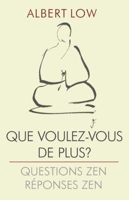 Que Voulez-Vous de Plus?: Questions Zen: Reponses Zen